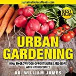 Urban Gardening: How to Grow Food Opportunities and Hope | Dr William James