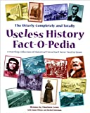 img - for The Utterly, Completely, and Totally Useless History Fact-O-Pedia : A Startling Collection of Historical Trivia You'll Never Need to Know book / textbook / text book