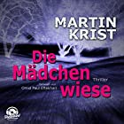 Die Mädchenwiese Hörbuch von Martin Krist Gesprochen von: Omid-Paul Eftekhari