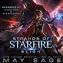 Reign: A Space Fantasy Romance: Strands of Starfire, Volume 1 Hörbuch von May Sage Gesprochen von: Shane East, Ava Erickson