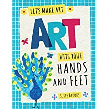 Art With Your Hands and Feet (Let's Make Art)