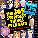 The 365 Stupidest Things Ever Said Page-A-Day Calendar: Celebrating 21 Years of Stupidity, 1995-2015