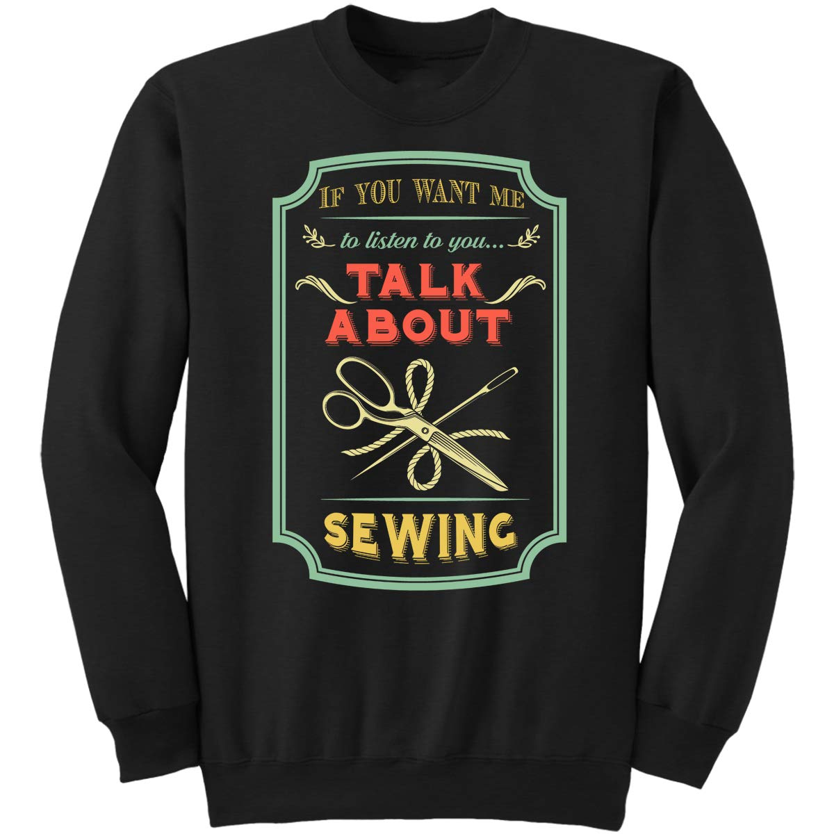 Talk About Se Sweatshirt If You Want Me to Listen