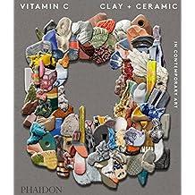 Vitamin C: Clay and Ceramic in Contemporary Art