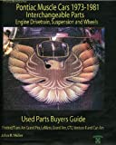 Pontiac Muscle Cars 1973-1981 Interchange Parts Engine Drivetrain, Suspension and Wheels Used Parts Buyers Guide (Salvage Yard Buyers Guide)