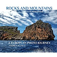 ROCKS AND MOUNTAINS IN SUMMERTIME: A EUROPEAN PHOTO JOURNEY: DIGITAL TRAVEL PHOTOGRAPHY E-BOOK (Book series edition 1)