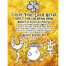 Color Your Luck Great ADULT FUN COLORING BOOK Manifest Positive Energy by Coloring Lucky Symbols Pot-of-Gold, Horseshoe,7,wishbone,Hamsa, Rainbow, ... xo For Fun and Entertainment Purposes Only