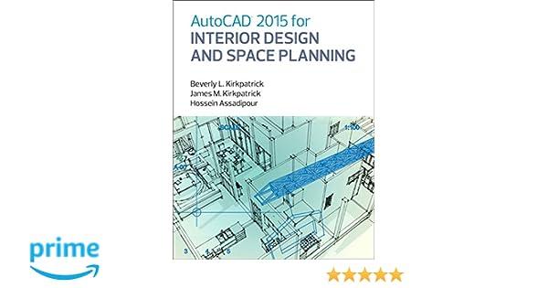 Amazon.com: AutoCAD 2015 for Interior Design and Space Planning  (9780133144857): Beverly M. Kirkpatrick, James M. Kirkpatrick, Hossein  Assadipour: Books