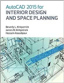 Amazon Com Autocad 2015 For Interior Design And Space Planning 9780133144857 Kirkpatrick Beverly M Kirkpatrick James M Assadipour Hossein Books