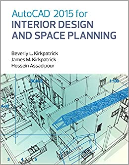 AutoCAD 2015 For Interior Design And Space Planning Amazoncouk Beverly M Kirkpatrick James Hossein Assadipour 9780133144857 Books