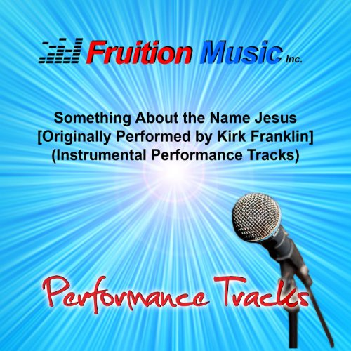 Something About the Name Jesus (C) [Originally Performed by Kirk Franklin] [Piano Piano Play-Along Track] (Something About The Name Of Jesus Kirk Franklin)
