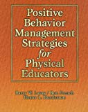 Positive Behavior Management Strategies for Physical Educators, Barry W. Lavay and Ron French, 0873228804