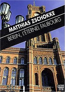Berlin, l'éternel faubourg et autres textes, Zschokke, Matthias