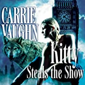 Kitty Steals the Show: Kitty Norville, Book 10 | Carrie Vaughn