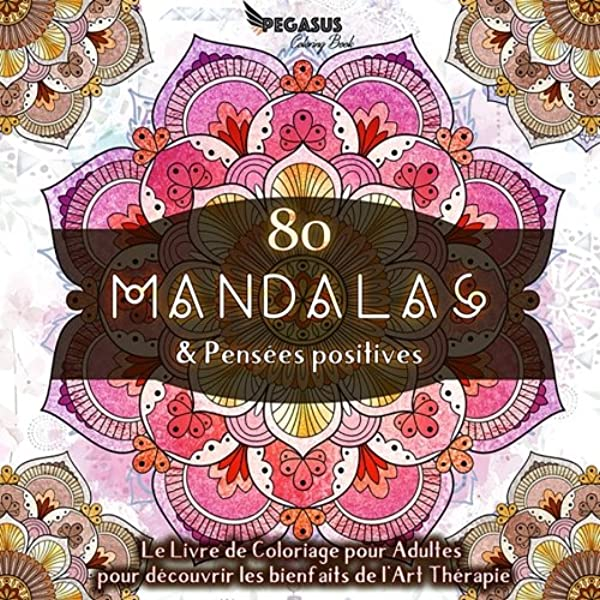 Livre de coloriage pour adultes: 80 Mandalas & Pensées Positives Inclus: un livret de coloriage à imprimer: Amazon.es: Book, Pegasus Coloring, Coloriage, Livre de: Libros en idiomas extranjeros