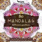 Livre de coloriage pour adultes: 80 Mandalas & Pensées Positives
