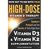 How Not To Die With True High-Dose Vitamin D Therapy: Coimbra's Protocol and the Secrets of Safe High-Dose Vitamin D3 and Vit
