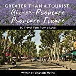 Greater Than a Tourist: Aix-en-Provence, Provence, France: 50 Travel Tips from a Local | Greater Than a Tourist,Charlotte Mayne