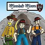 Mineshaft Miners: Explosive Stories by Miner Friends | Jeff Child