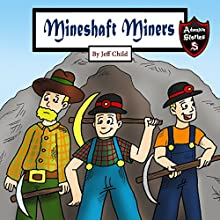 Mineshaft Miners: Explosive Stories by Miner Friends Audiobook by Jeff Child Narrated by John H Fehskens
