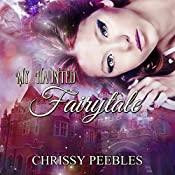 My Haunted Fairytale: The Enchanted Castle, Book 2 | Chrissy Peebles
