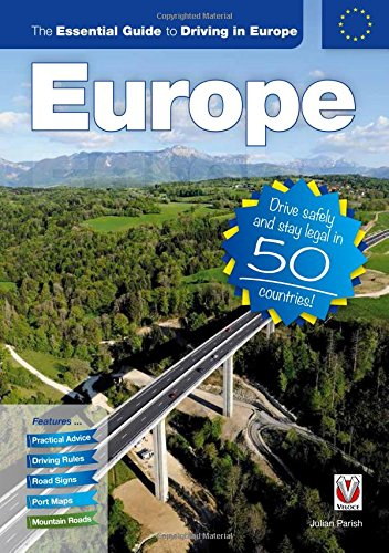 The Essential Guide to Driving in Europe: Drive safely and stay legal in 50 countries!