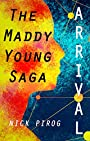 Arrival (The Maddy Young Saga Book 1)