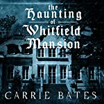 The Haunting of Whitfield Mansion | Carrie Bates