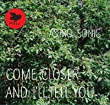 Come Closer and I'll Tell You by Astro Sonic