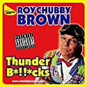 Thunder Bollocks Performance by Roy Chubby Brown Narrated by Roy Chubby Brown