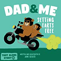 Dad And Me Setting Farts Free: A Funny Read Aloud Picture Book For Fathers And Their Kids, A Rhyming Story For Families