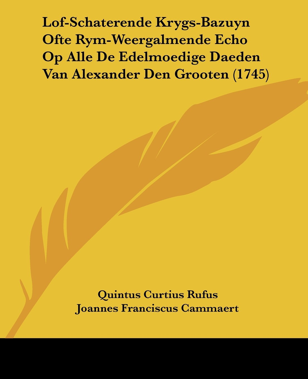 Lof-Schaterende Krygs-Bazuyn Ofte Rym-Weergalmende Echo Op Alle De Edelmoedige Daeden Van Alexander Den Grooten (1745) (Chinese Edition) pdf