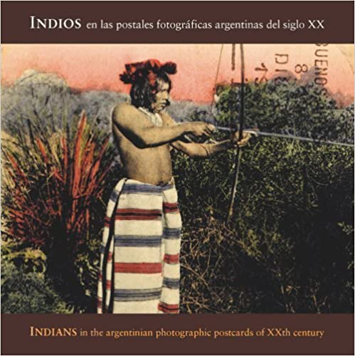 Book Indians In Argentinian Photographic Postcards of the 20th Century (2007-10-01)