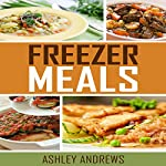 Freezer Meals: Easy and Delicious Money Saving Freezer Meal Recipes (for the Entire Family) | Ashley Andrews