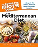 The Complete Idiot's Guide to the Mediterranean Diet: Indulge in This Healthy, Balanced, Flavored Approach to Eating