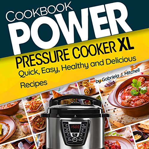 Power Pressure Cooker XL Cookbook: Quick, Easy, Healthy and Delicious Recipes for Everybody by Gabriela J. Mitchell