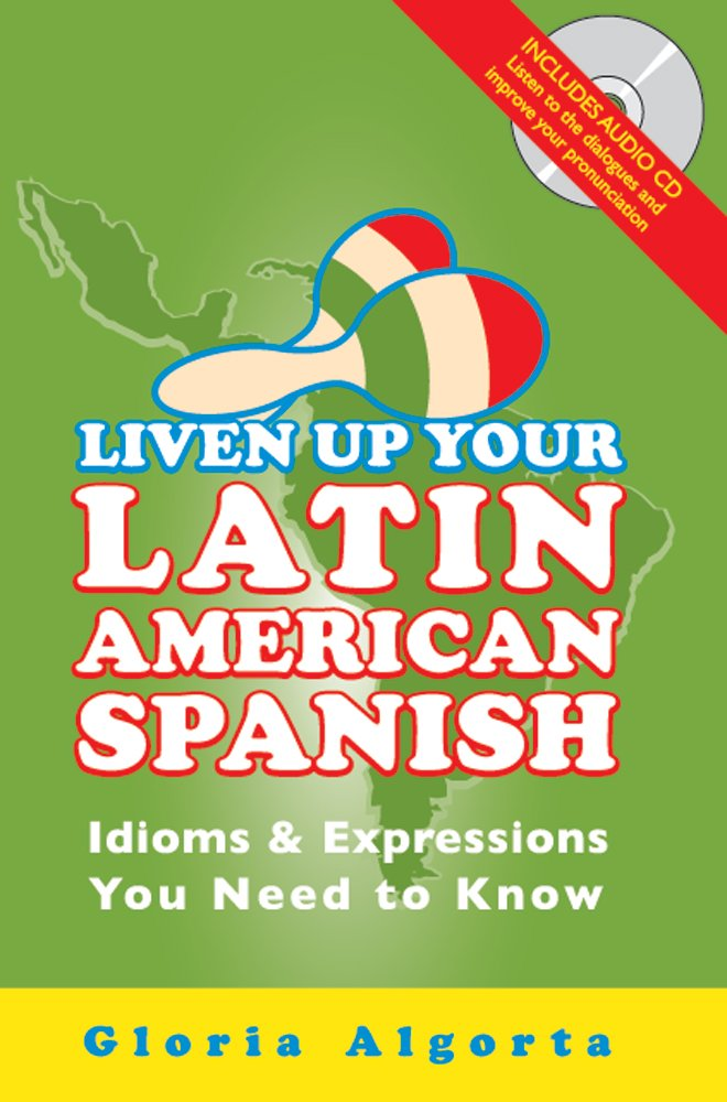 Liven Up Your Latin American Spanish: Idioms & Expressions You Need to Know (book & audio CD) (English and Spanish Edition)