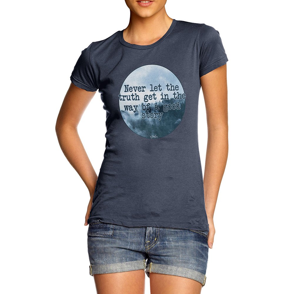 Twisted Envy Funny T Shirts For Mum Never Let The Truth Get In The Way