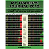 My Trader's Journal 2012: Including More Than 100 Real Option Trades Using Covered Calls, Naked Puts and Option Spreads