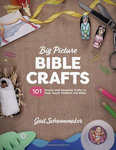 Big Picture Bible Crafts (Reproducible pages): 101 Simple and Amazing Crafts to Help Teach Children the Bible -