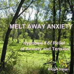 Melt Away Anxiety: Hypnosis for Relief of Anxiety and Tension | Maggie Staiger