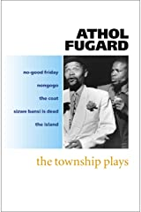 The Township Plays: No-Good Friday; Nongogo; The Coat; Sizwe Bansi is Dead; The Island Paperback