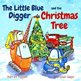The Little Blue Digger and the Christmas Tree - A Festive Construction Site Story for 2-5 Year Olds