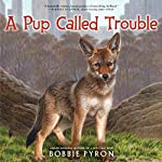 A Pup Called Trouble | Bobbie Pyron