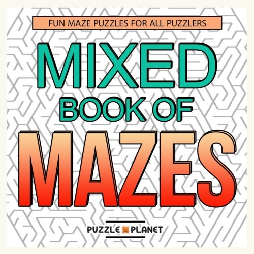 Mixed Book Of Mazes: Fun Maze Puzzles For All Puzzlers (Maze Puzzle Books For Adults) (Volume 3)