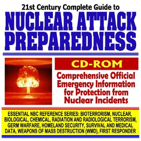 Download 21st Century Complete Guide to Nuclear Attack Preparedness, Medical Countermeasures, Protection, Victim Care, Radiation and Atom Bomb Threats, Dirty ... Mass Destruction WMD, First Responder CD-ROM) ebook