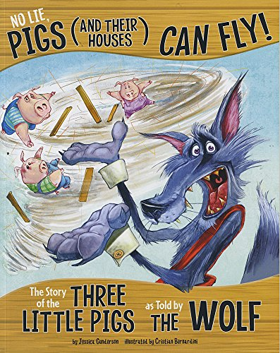 No Lie, Pigs (and Their Houses) Can Fly!: The Story of the Three Little Pigs as Told by the Wolf (The Other Side of the Story) (Full Story Of The Three Little Pigs)