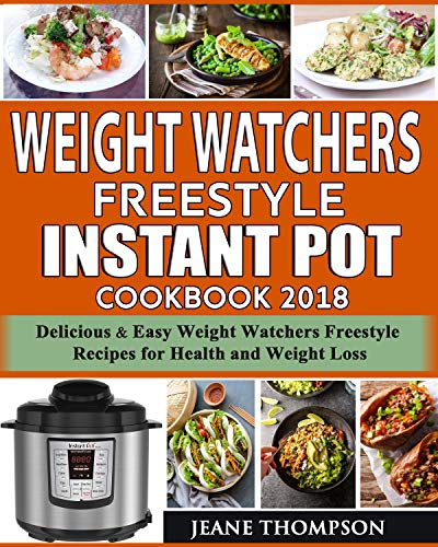 Weight Watchers Freestyle Instant Pot Cookbook 2018: 150+Delicious & Easy Weight Watchers Freestyle Recipes For Health and Weight Loss by Jeane  Thompson