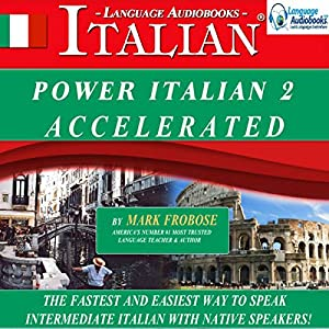 Power Italian 2 Accelerated/Complete Written Listening Guide/8 One-Hour Audio Lessons Audiobook