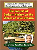 The Concert at Sackets Harbor on the Shores of Lake Ontario - Featuring Jonathan Edwards